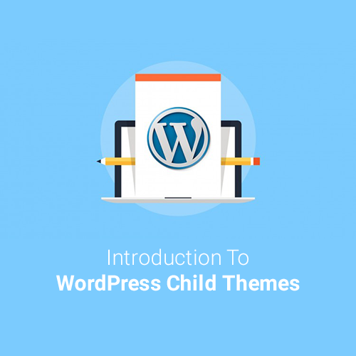 Introduction To WordPress Child Themes